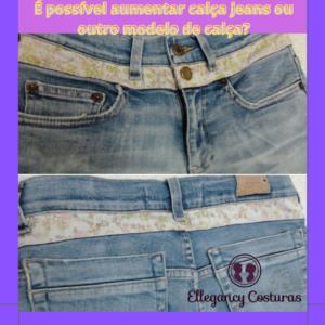 E possivel aumentar calca jeans ou outro modelo de calca